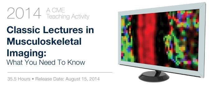 2014 Classic Lectures in Musculoskeletal Imaging: What You Need to Know